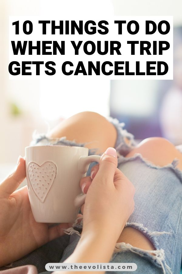 10 Things to do When Your Trip Gets Cancelled